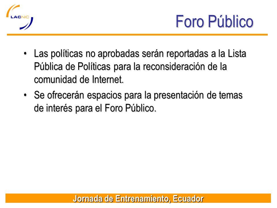 Foro PúblicoLas políticas no aprobadas serán reportadas a la Lista Pública de Políticas para la reconsideración de la comunidad de Internet.