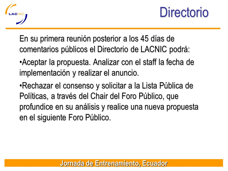 DirectorioEn su primera reunión posterior a los 45 días de comentarios públicos el Directorio de LACNIC podrá: