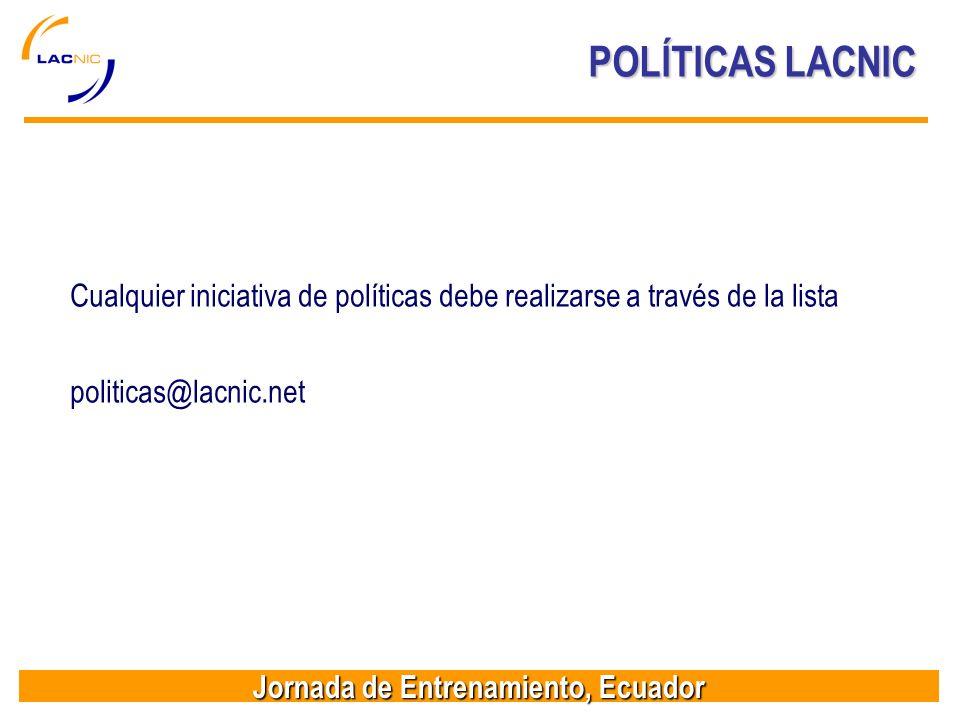 POLÍTICAS LACNIC Cualquier iniciativa de políticas debe realizarse a través de la lista.