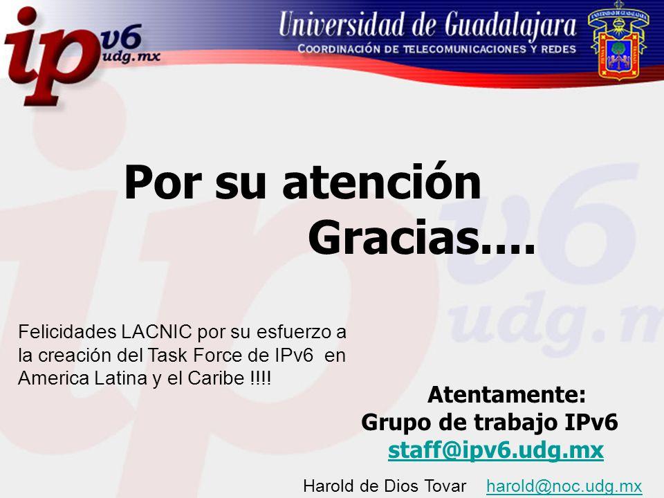 Por su atención Gracias.... staff@ipv6.udg.mx