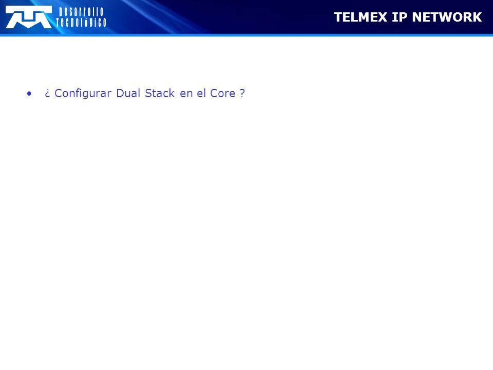 TELMEX IP NETWORK ¿ Configurar Dual Stack en el Core