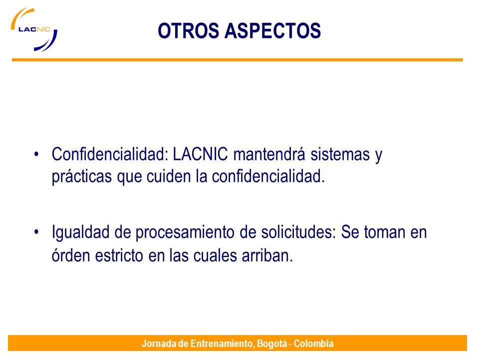 OTROS ASPECTOS Confidencialidad: LACNIC mantendrá sistemas y prácticas que cuiden la confidencialidad.