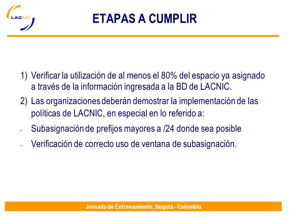 ETAPAS A CUMPLIR Verificar la utilización de al menos el 80% del espacio ya asignado a través de la información ingresada a la BD de LACNIC.