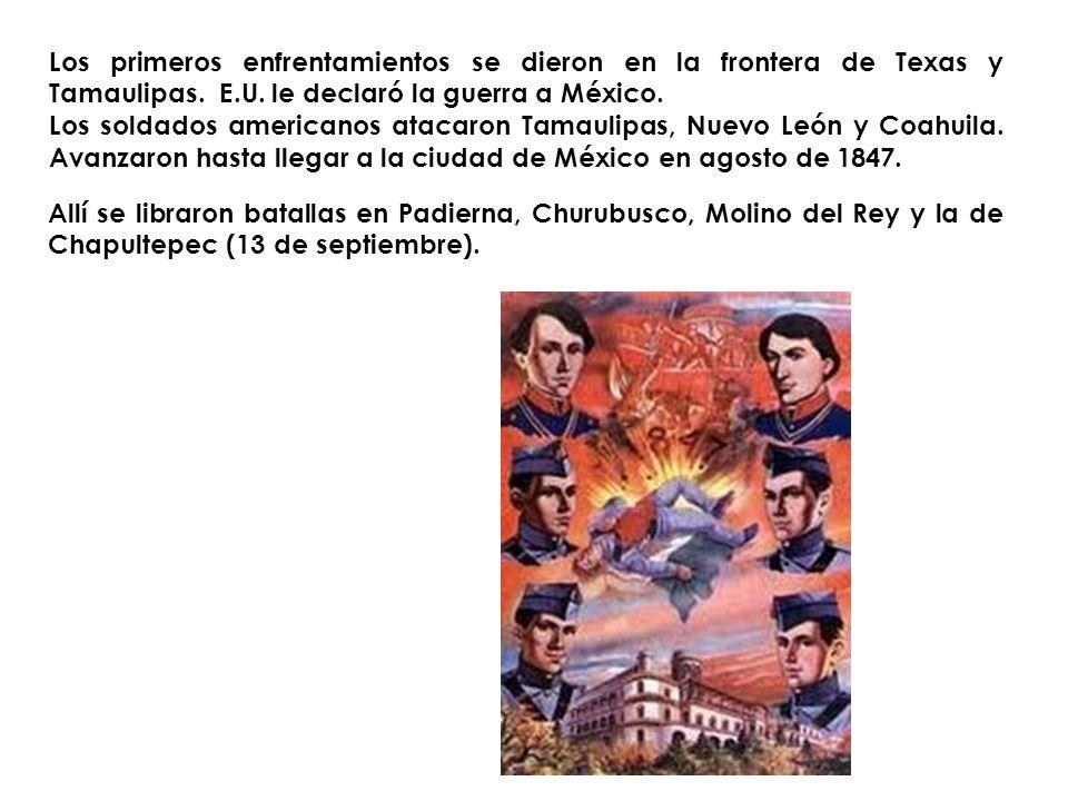 Los primeros enfrentamientos se dieron en la frontera de Texas y Tamaulipas. E.U. le declaró la guerra a México.