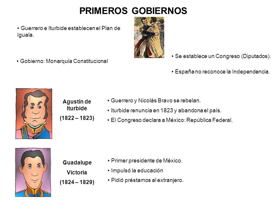 PRIMEROS GOBIERNOS Guerrero e Iturbide establecen el Plan de Iguala.