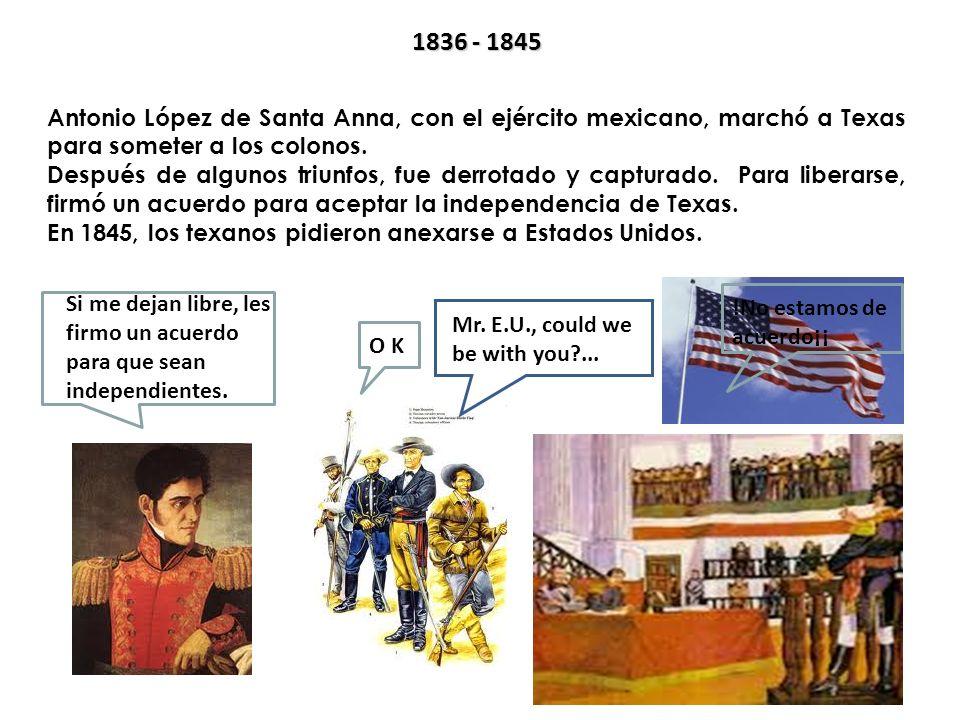 1836 - 1845 Antonio López de Santa Anna, con el ejército mexicano, marchó a Texas para someter a los colonos.