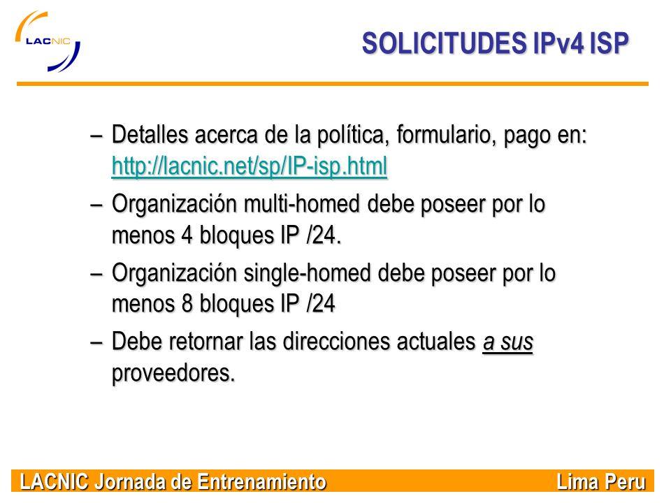 SOLICITUDES IPv4 ISP Detalles acerca de la política, formulario, pago en: http://lacnic.net/sp/IP-isp.html.