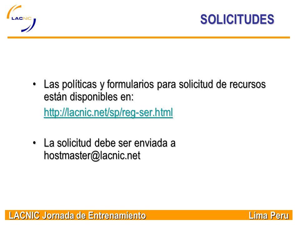 SOLICITUDES Las políticas y formularios para solicitud de recursos están disponibles en: http://lacnic.net/sp/reg-ser.html.