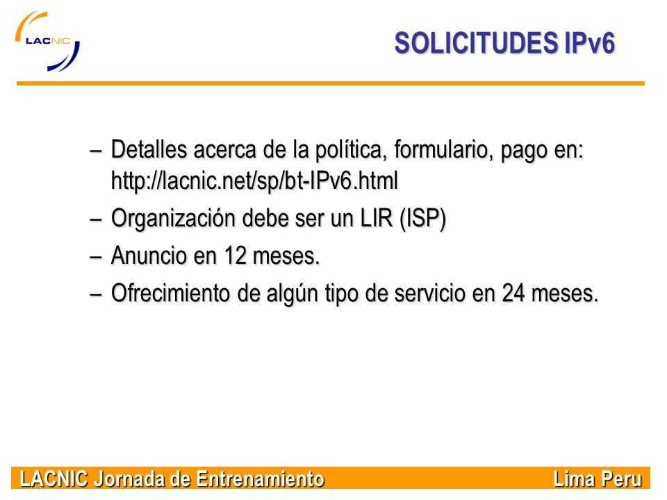 SOLICITUDES IPv6 Detalles acerca de la política, formulario, pago en: http://lacnic.net/sp/bt-IPv6.html.