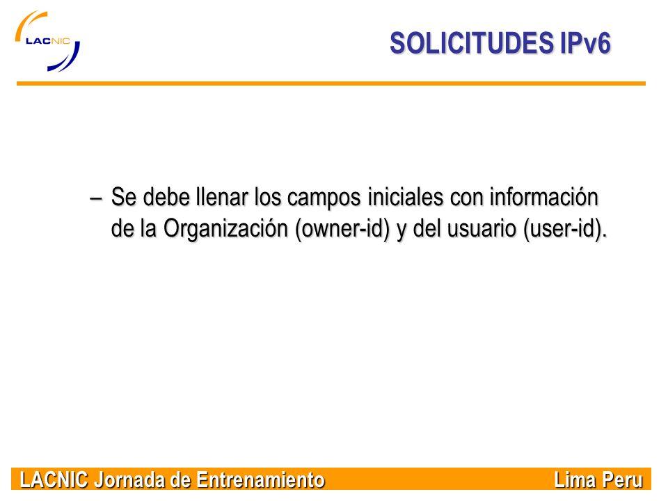 SOLICITUDES IPv6 Se debe llenar los campos iniciales con información de la Organización (owner-id) y del usuario (user-id).