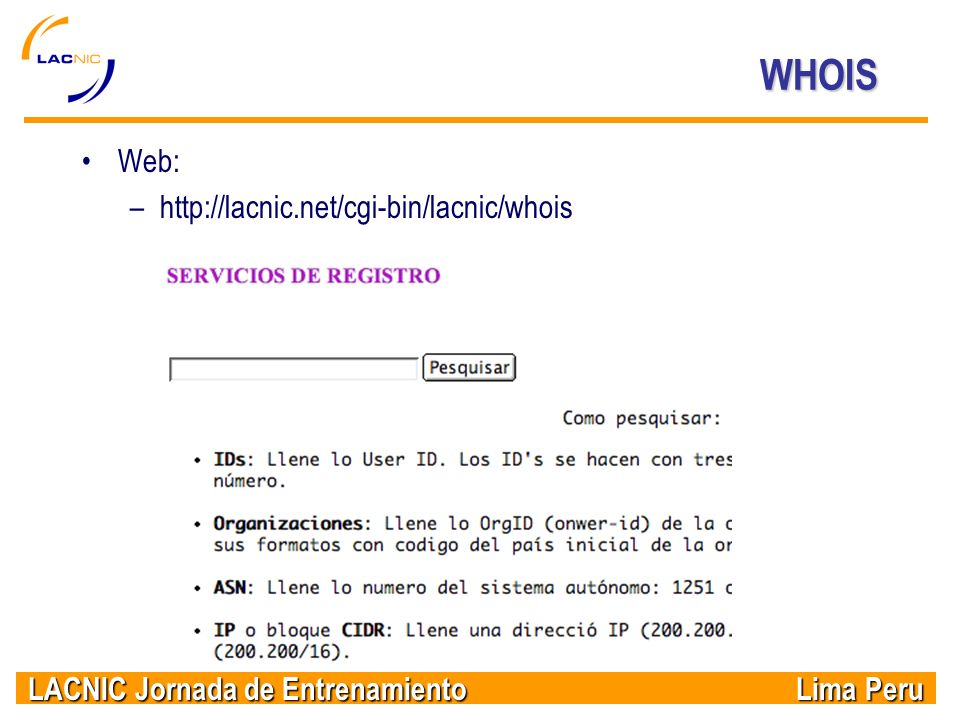 WHOIS Web: http://lacnic.net/cgi-bin/lacnic/whois