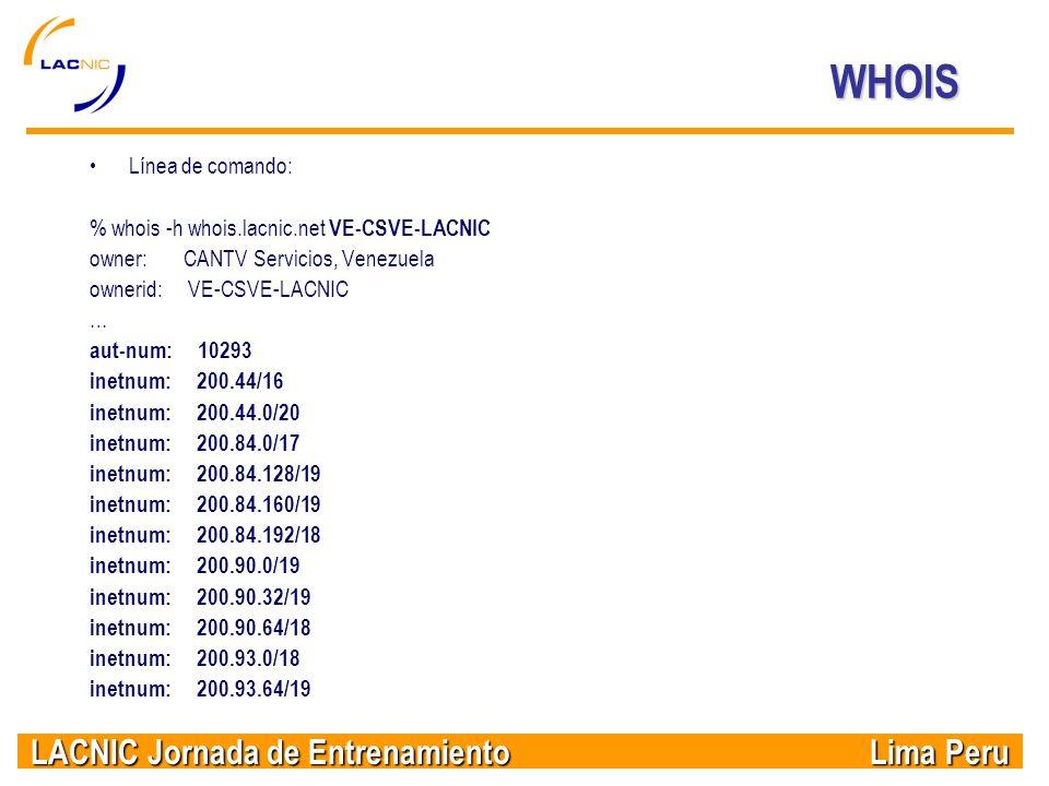 WHOIS Línea de comando: % whois -h whois.lacnic.net VE-CSVE-LACNIC