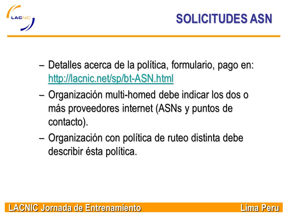 SOLICITUDES ASN Detalles acerca de la política, formulario, pago en: http://lacnic.net/sp/bt-ASN.html.