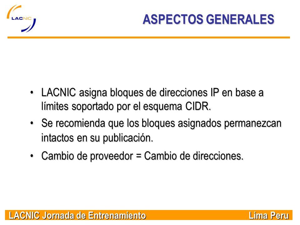 ASPECTOS GENERALES LACNIC asigna bloques de direcciones IP en base a límites soportado por el esquema CIDR.