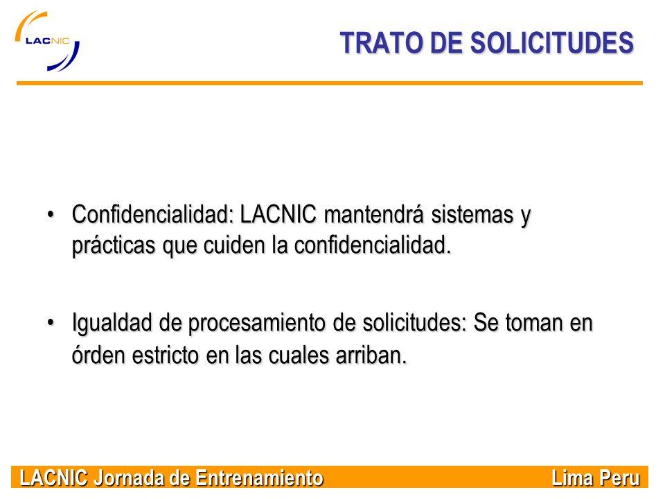 TRATO DE SOLICITUDES Confidencialidad: LACNIC mantendrá sistemas y prácticas que cuiden la confidencialidad.