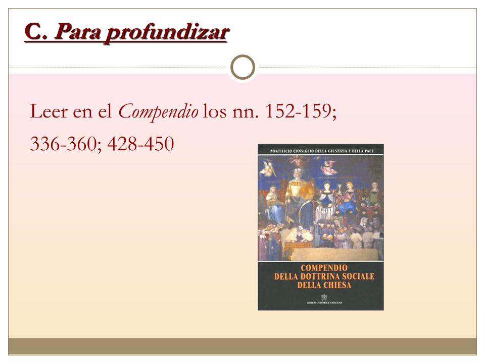 C. Para profundizar Leer en el Compendio los nn. 152-159;