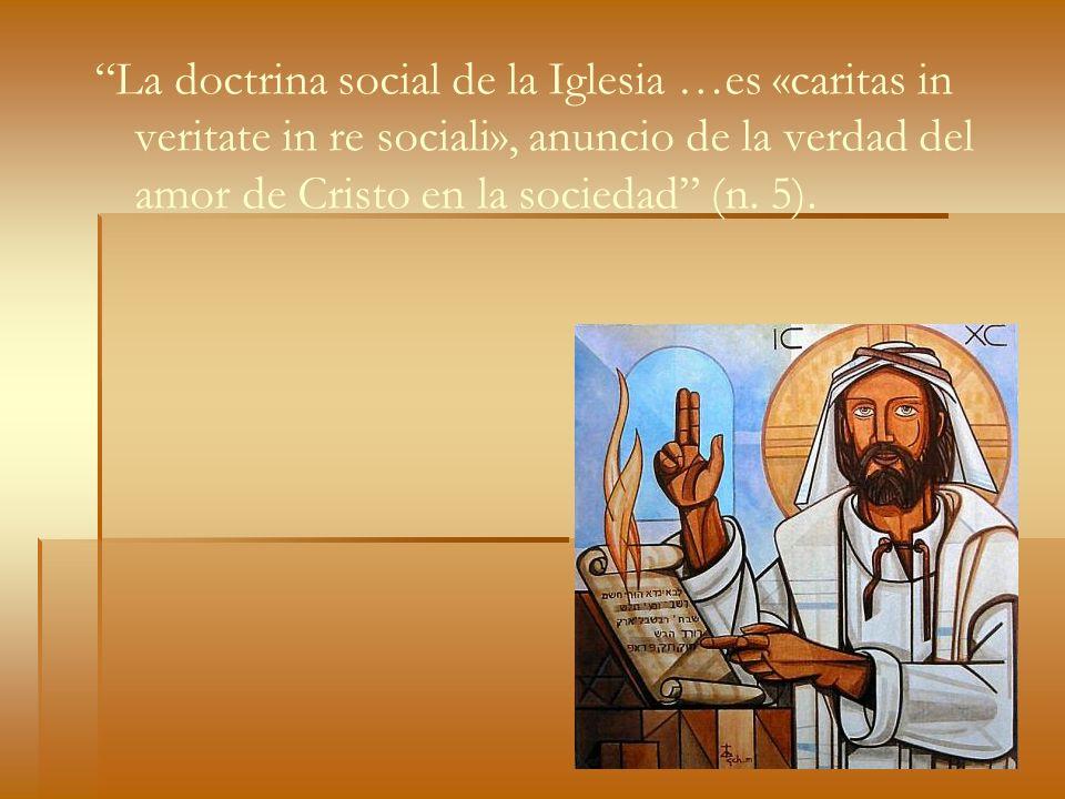 La doctrina social de la Iglesia …es «caritas in veritate in re sociali», anuncio de la verdad del amor de Cristo en la sociedad (n.