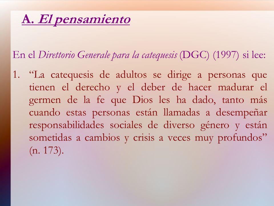 A. El pensamiento En el Direttorio Generale para la catequesis (DGC) (1997) si lee: