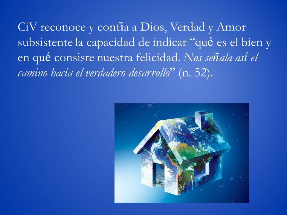 CiV reconoce y confía a Dios, Verdad y Amor subsistente la capacidad de indicar qué es el bien y en qué consiste nuestra felicidad.
