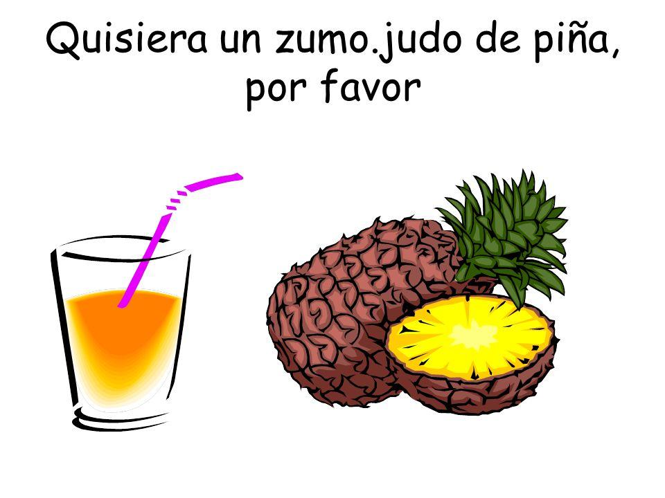 Quisiera un zumo.judo de piña, por favor