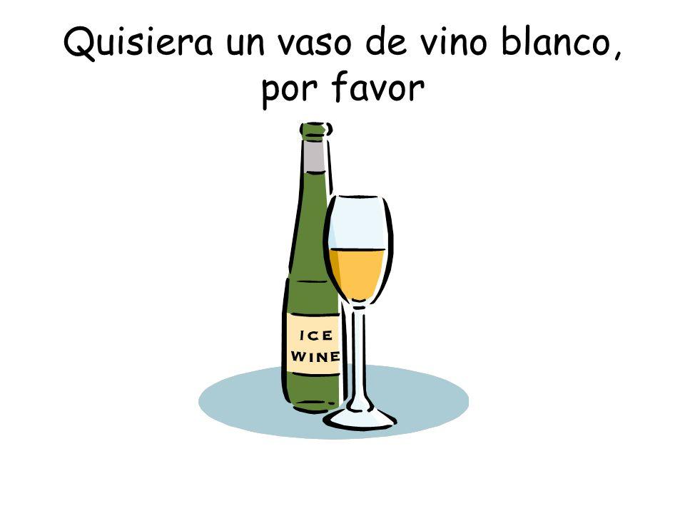 Quisiera un vaso de vino blanco, por favor