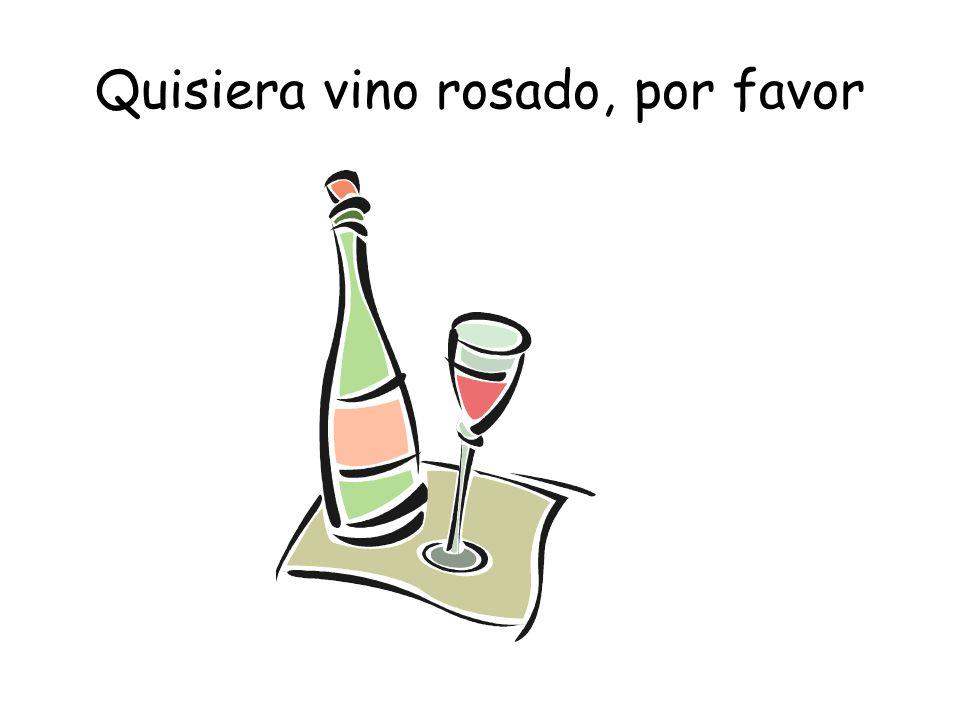 Quisiera vino rosado, por favor