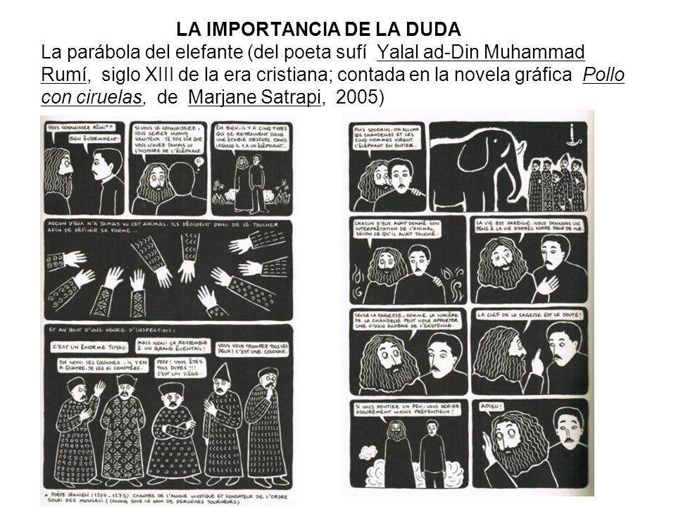 LA IMPORTANCIA DE LA DUDA La parábola del elefante (del poeta sufí Yalal ad-Din Muhammad Rumí, siglo XIII de la era cristiana; contada en la novela gráfica Pollo con ciruelas, de Marjane Satrapi, 2005)