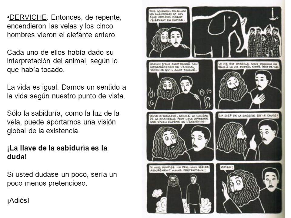 DERVICHE: Entonces, de repente, encendieron las velas y los cinco hombres vieron el elefante entero.