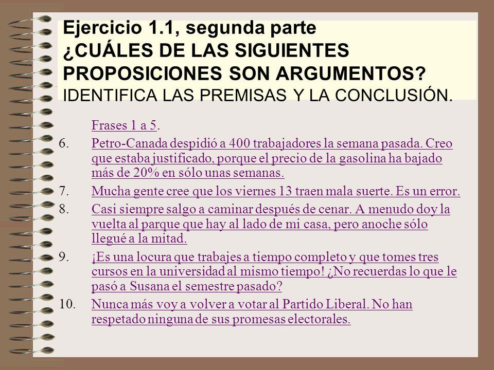 Ejercicio 1.1, segunda parte ¿CUÁLES DE LAS SIGUIENTES PROPOSICIONES SON ARGUMENTOS IDENTIFICA LAS PREMISAS Y LA CONCLUSIÓN.