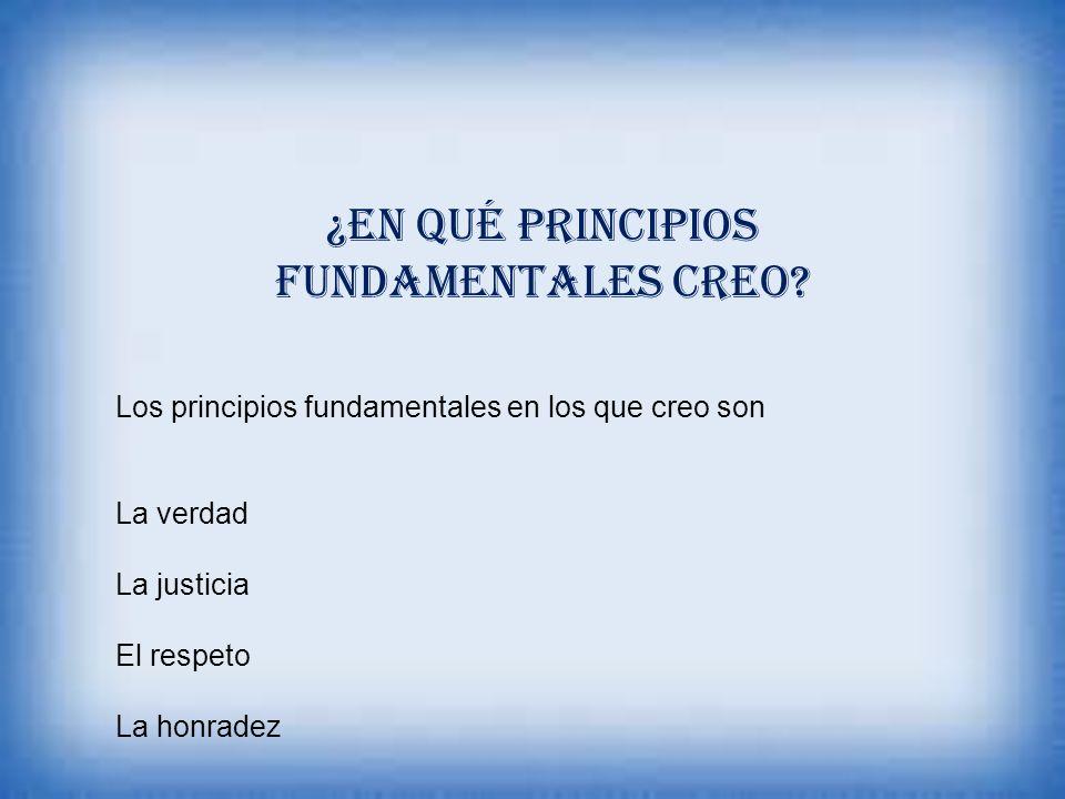 ¿En qué principios fundamentales creo