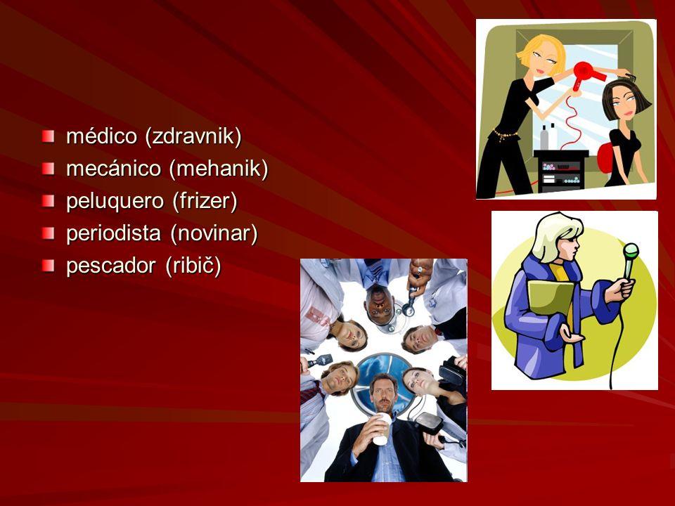 médico (zdravnik) mecánico (mehanik) peluquero (frizer) periodista (novinar) pescador (ribič)