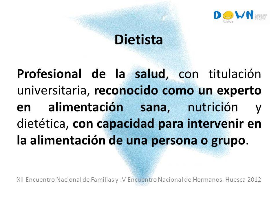 Dietista Profesional de la salud, con titulación universitaria, reconocido como un experto en alimentación sana, nutrición y dietética, con capacidad para intervenir en la alimentación de una persona o grupo.