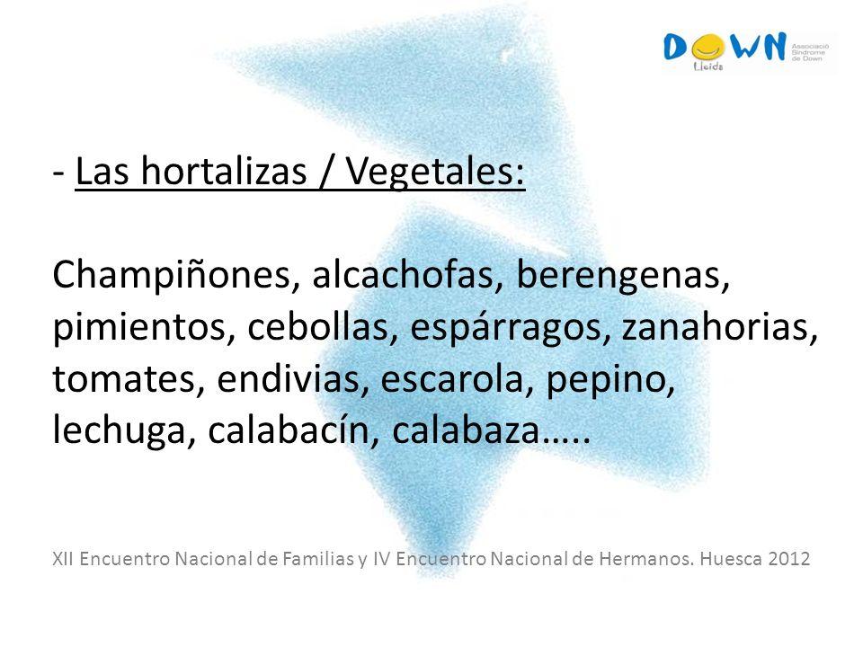 - Las hortalizas / Vegetales: Champiñones, alcachofas, berengenas, pimientos, cebollas, espárragos, zanahorias, tomates, endivias, escarola, pepino, lechuga, calabacín, calabaza…..