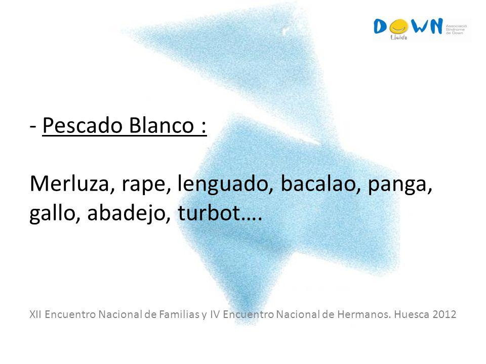 - Pescado Blanco : Merluza, rape, lenguado, bacalao, panga, gallo, abadejo, turbot….