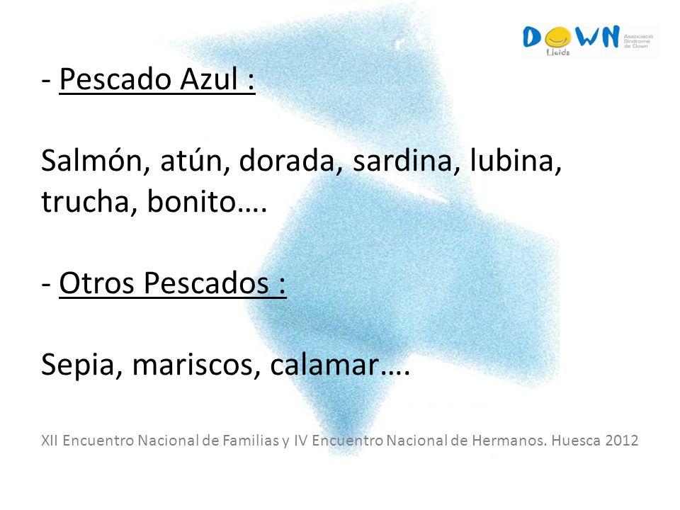 - Pescado Azul : Salmón, atún, dorada, sardina, lubina, trucha, bonito…. - Otros Pescados : Sepia, mariscos, calamar….