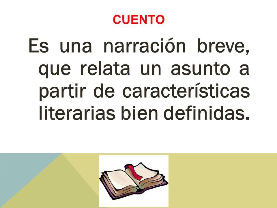cuento Es una narración breve, que relata un asunto a partir de características literarias bien definidas.