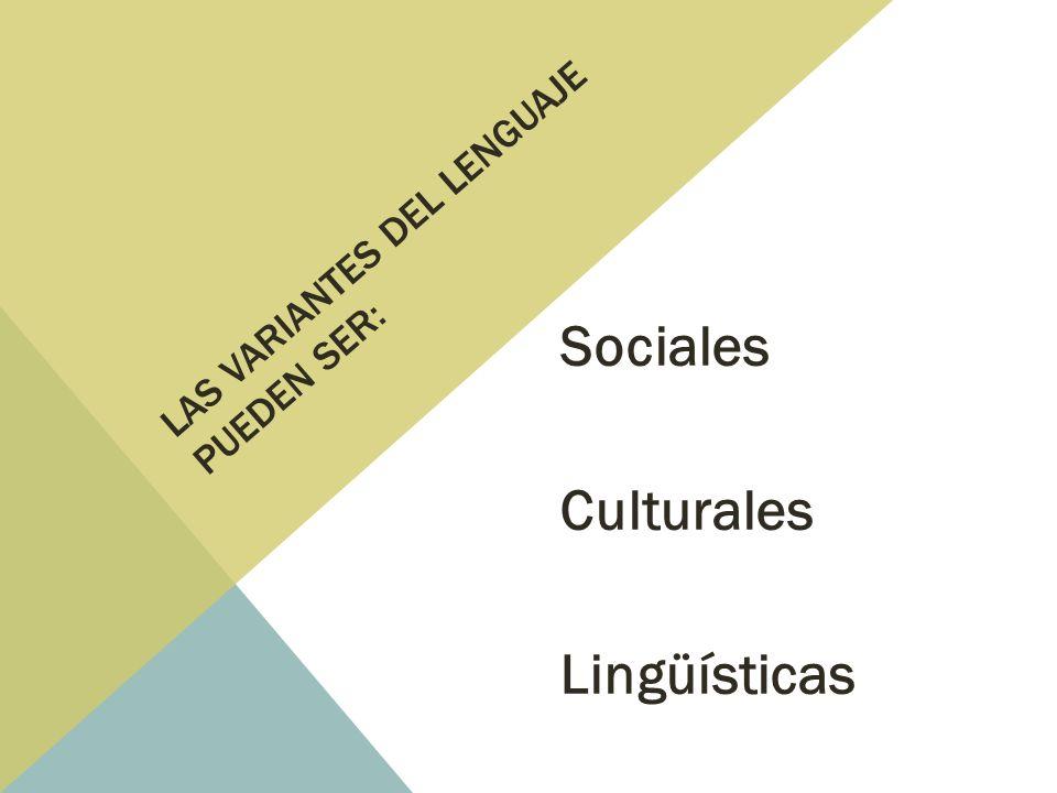 Las variantes del lenguaje pueden ser: