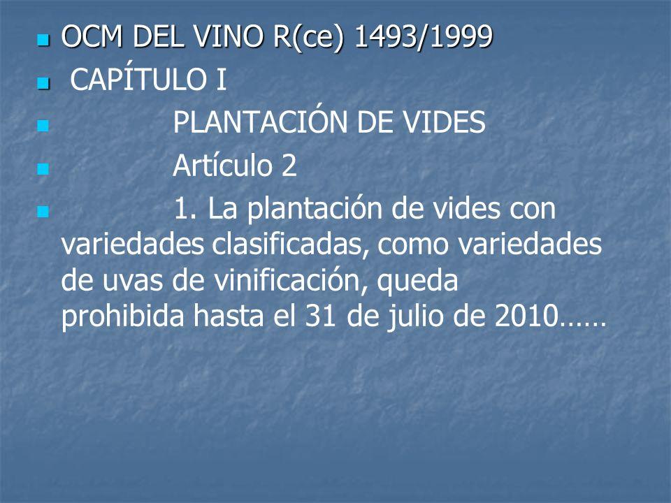 OCM DEL VINO R(ce) 1493/1999 CAPÍTULO I. PLANTACIÓN DE VIDES. Artículo 2.
