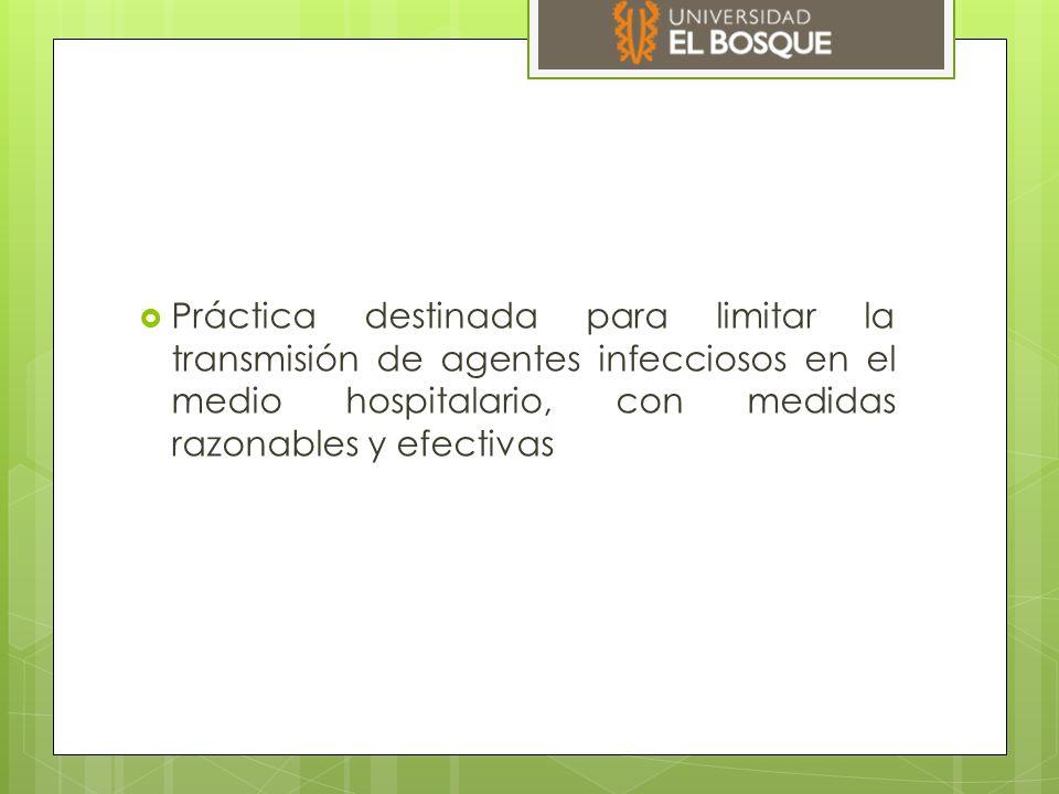 Práctica destinada para limitar la transmisión de agentes infecciosos en el medio hospitalario, con medidas razonables y efectivas