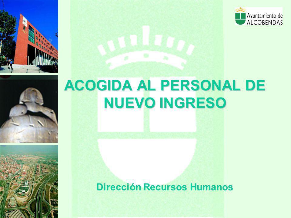 ACOGIDA AL PERSONAL DE NUEVO INGRESO Dirección Recursos Humanos