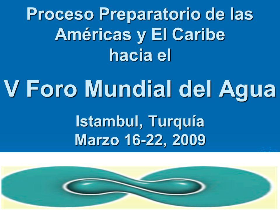 Proceso Preparatorio de las Américas y El Caribe hacia el V Foro Mundial del Agua Istambul, Turquía Marzo 16-22, 2009