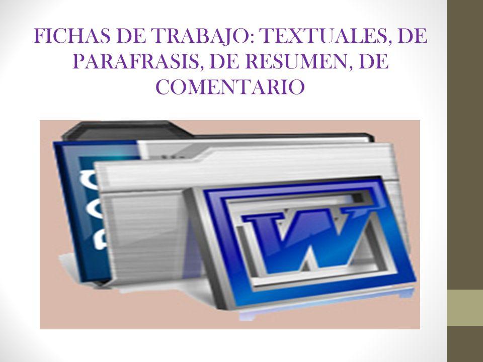 FICHAS DE TRABAJO: TEXTUALES, DE PARAFRASIS, DE RESUMEN, DE COMENTARIO