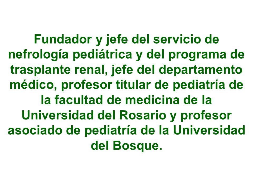 Fundador y jefe del servicio de nefrología pediátrica y del programa de trasplante renal, jefe del departamento médico, profesor titular de pediatría de la facultad de medicina de la Universidad del Rosario y profesor asociado de pediatría de la Universidad del Bosque.