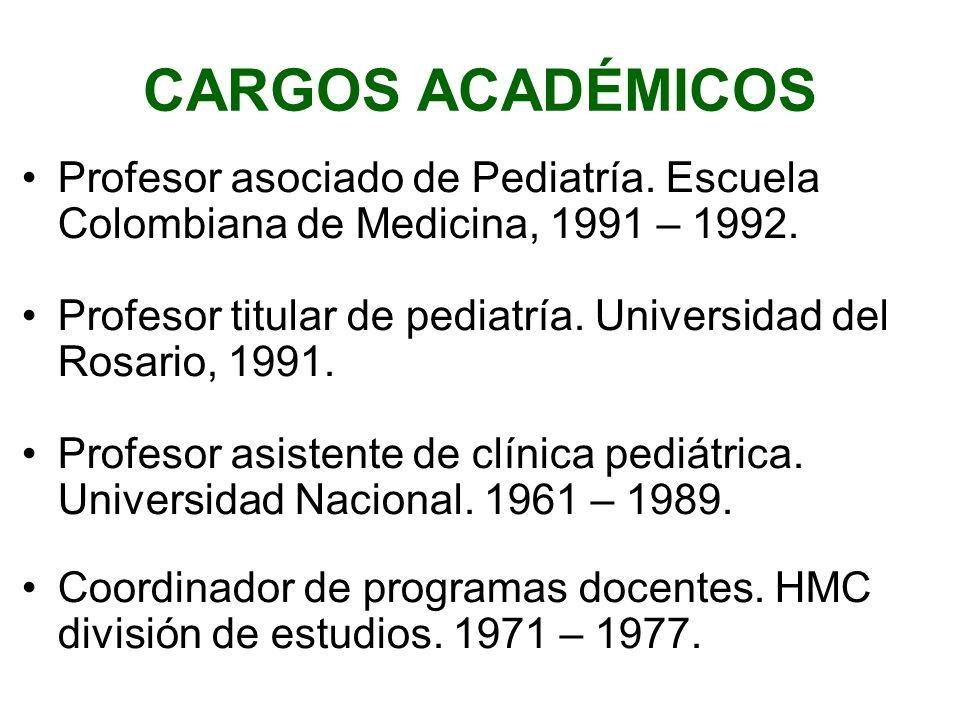 CARGOS ACADÉMICOSProfesor asociado de Pediatría. Escuela Colombiana de Medicina, 1991 – 1992.