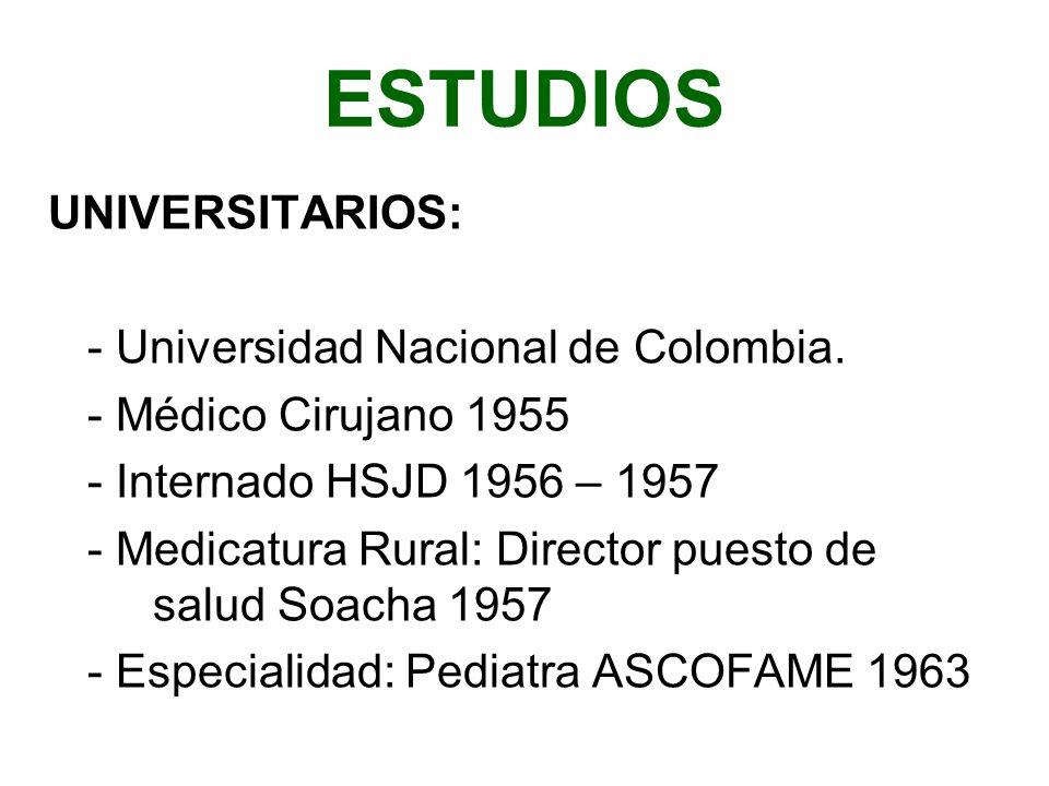 ESTUDIOS UNIVERSITARIOS: - Universidad Nacional de Colombia.