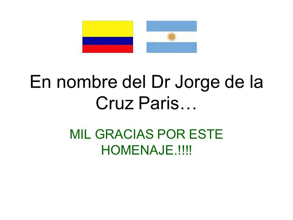 En nombre del Dr Jorge de la Cruz Paris…