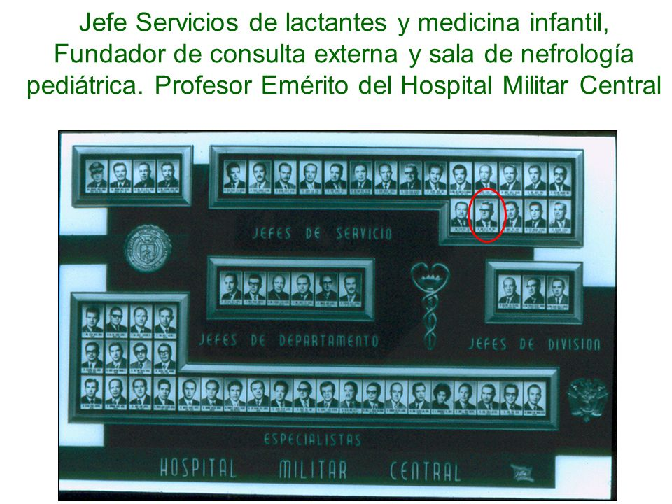 Jefe Servicios de lactantes y medicina infantil, Fundador de consulta externa y sala de nefrología pediátrica.