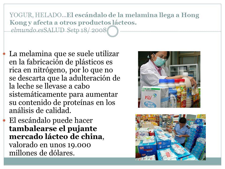 YOGUR, HELADO...El escándalo de la melamina llega a Hong Kong y afecta a otros productos lácteos. elmundo.esSALUD Setp 18/ 2008