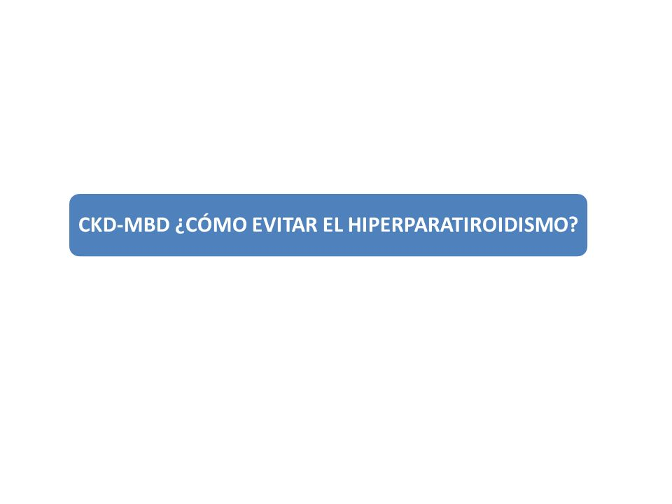 CKD-MBD ¿CÓMO EVITAR EL HIPERPARATIROIDISMO