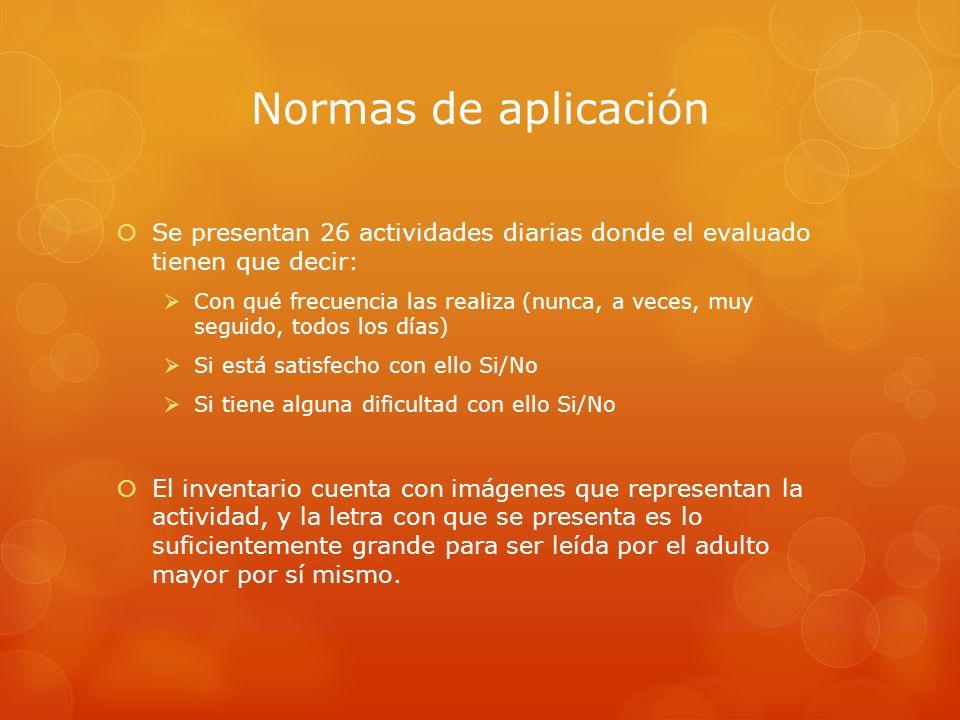 Normas de aplicación Se presentan 26 actividades diarias donde el evaluado tienen que decir: